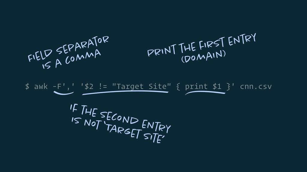 "$ awk -F',' '$2 != ""Target Site"" { print $1 }' ..."
