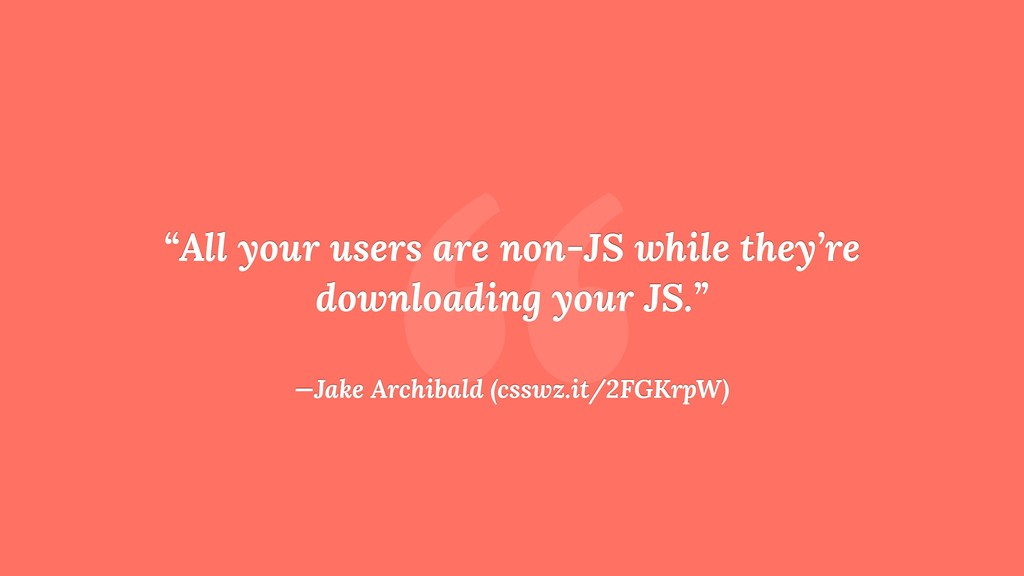 """ ""All your users are non-JS while they're down..."