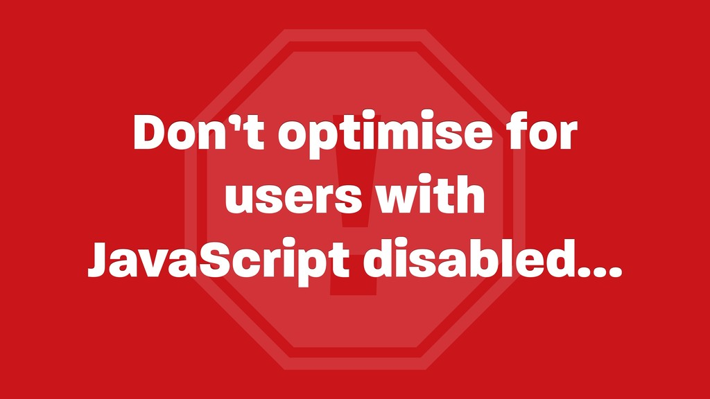 ! Don't optimise for users with
