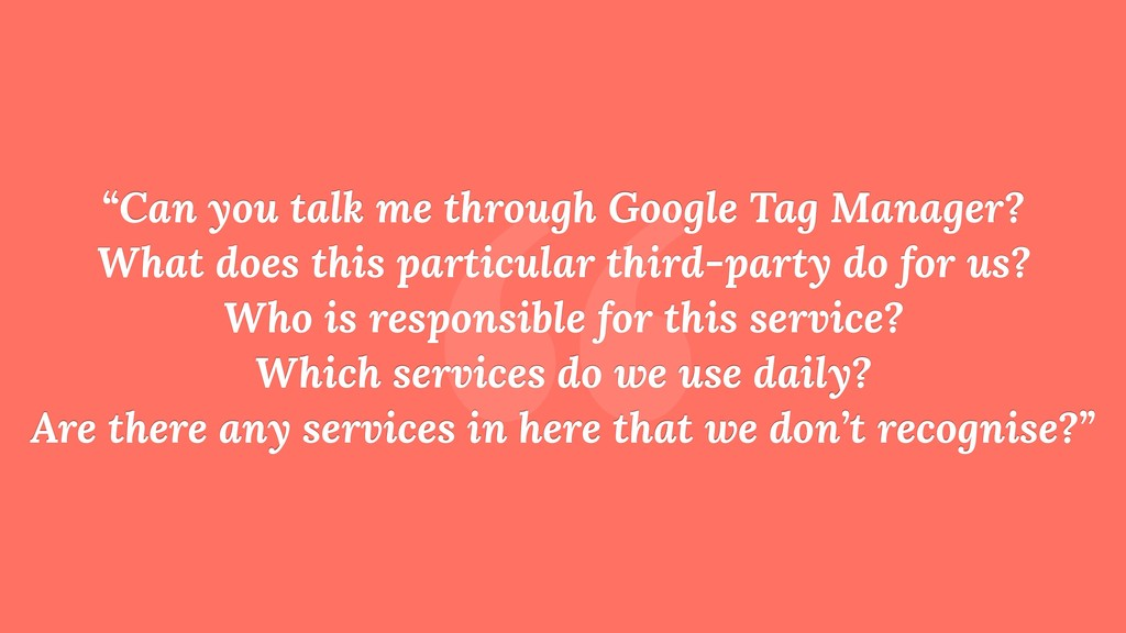 """ ""Can you talk me through Google Tag Manager?