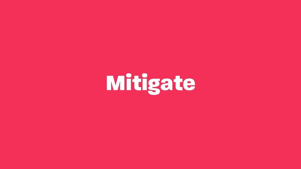 Mitigate