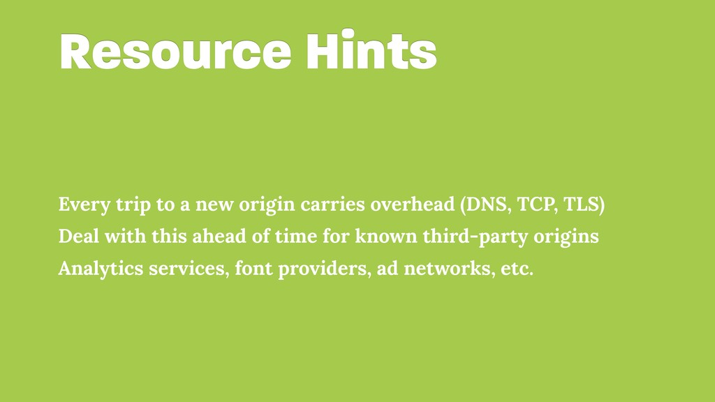 Resource Hints Every trip to a new origin carri...