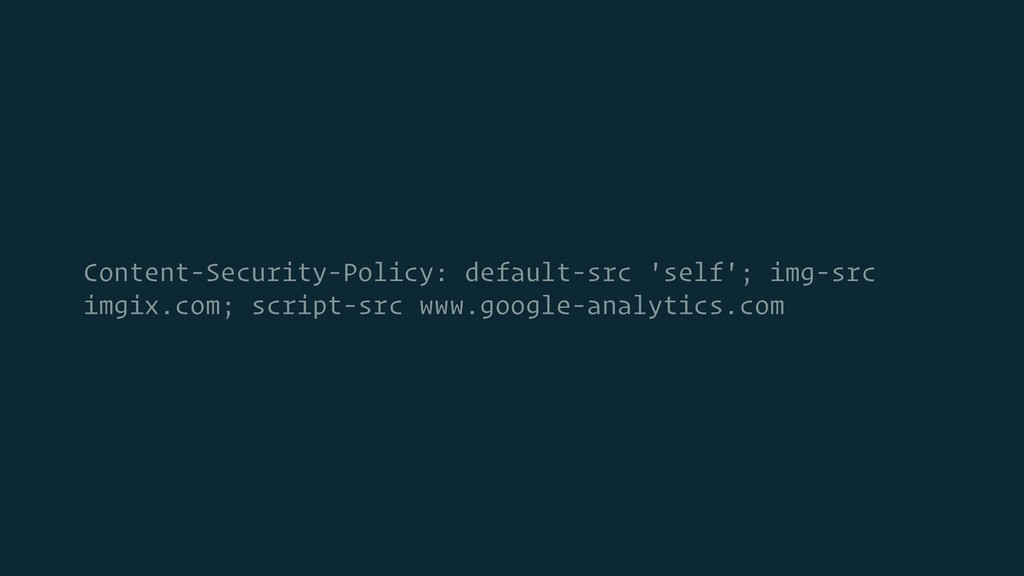 Content-Security-Policy: default-src 'self'; im...