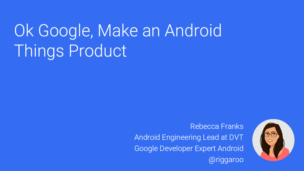 Ok Google, Make an Android Things Product Rebec...