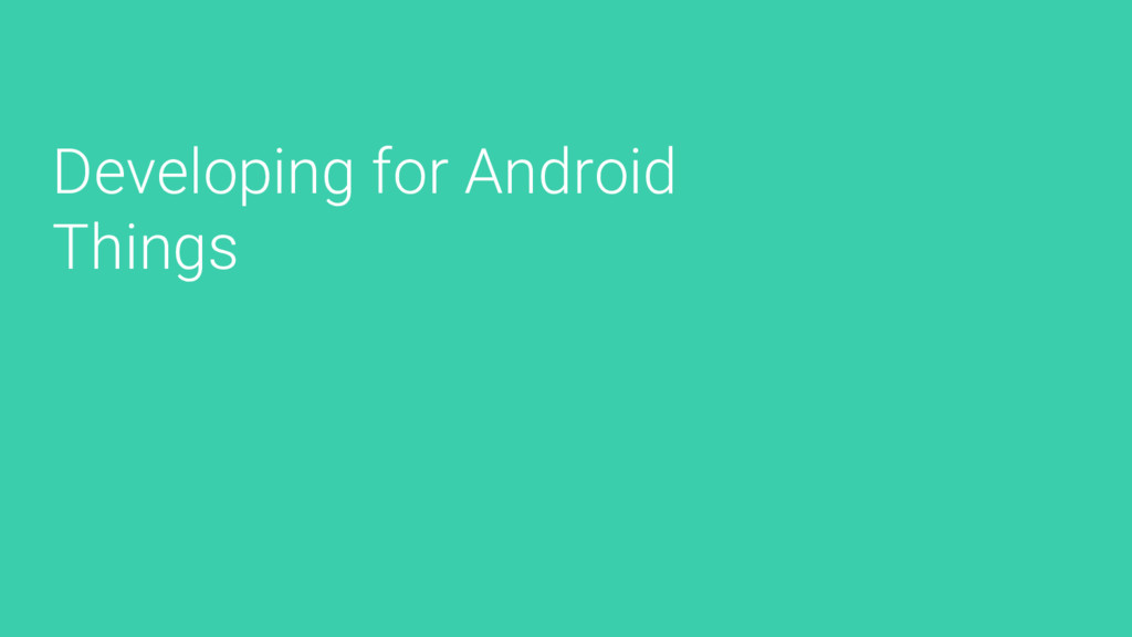 Developing for Android Things