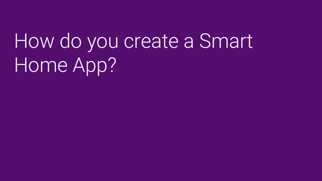 How do you create a Smart Home App?