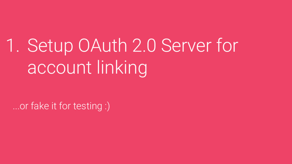 1. Setup OAuth 2.0 Server for account linking ....