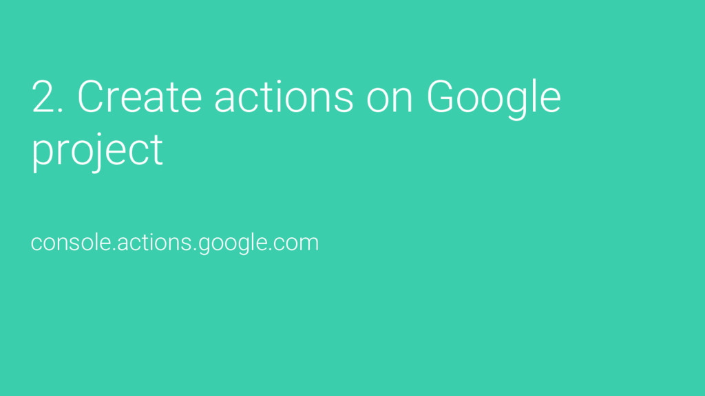 2. Create actions on Google project console.act...