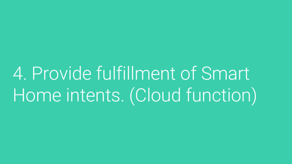 4. Provide fulfillment of Smart Home intents. (...