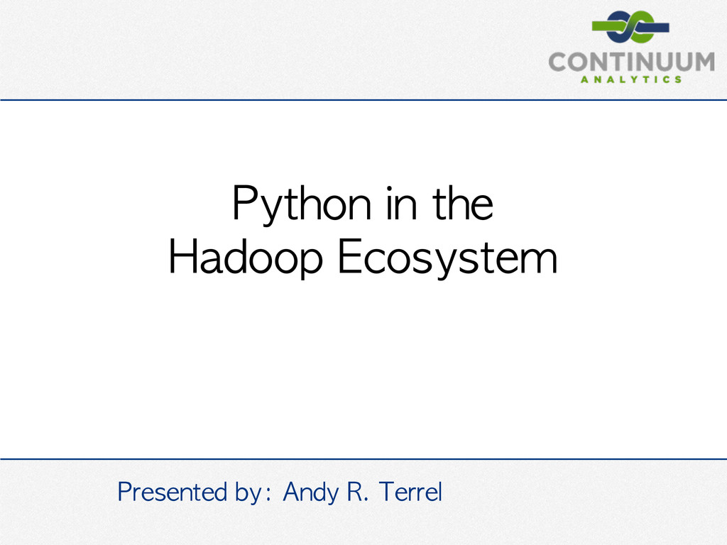 Python	 in	 the	  Hadoop	 Ecosystem Presented	 ...