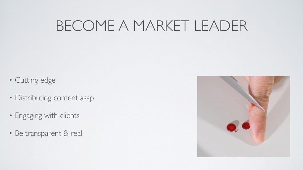BECOME A MARKET LEADER • Cutting edge  • Dist...