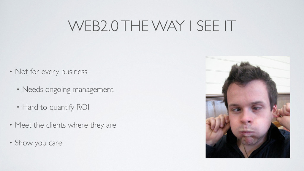 WEB2.0 THE WAY I SEE IT • Not for every busines...