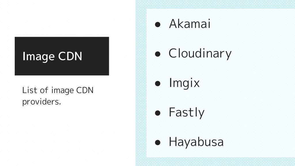 List of image CDN providers. Image CDN ● Akamai...