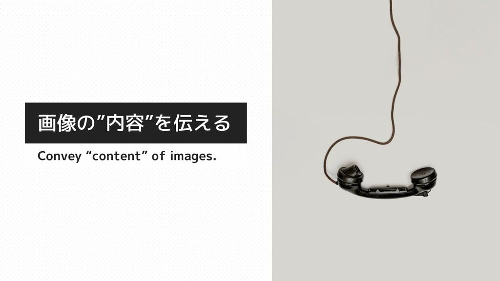 """画像の""""内容""""を伝える Convey """"content"""" of images."""
