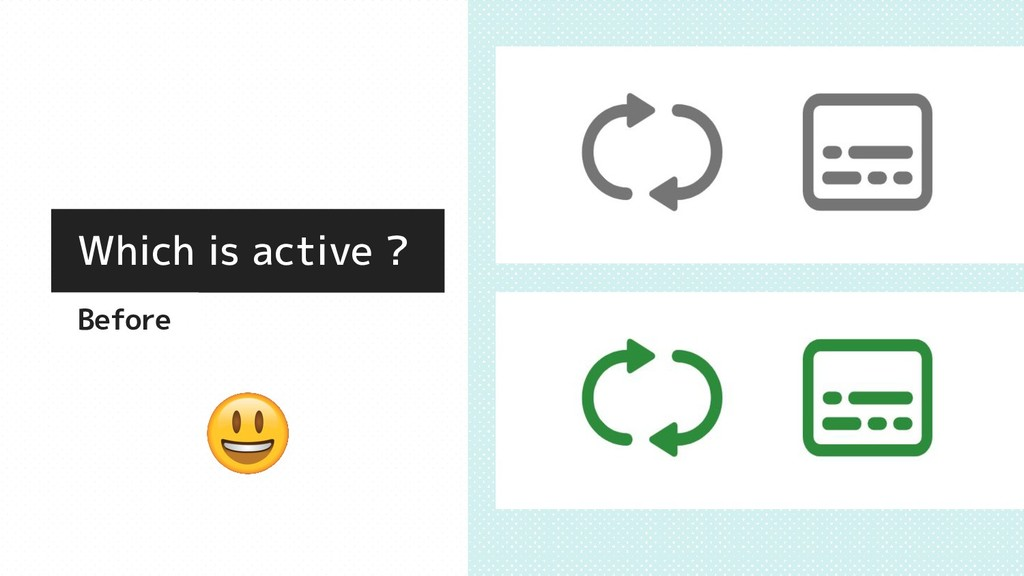 Which is active ? Before