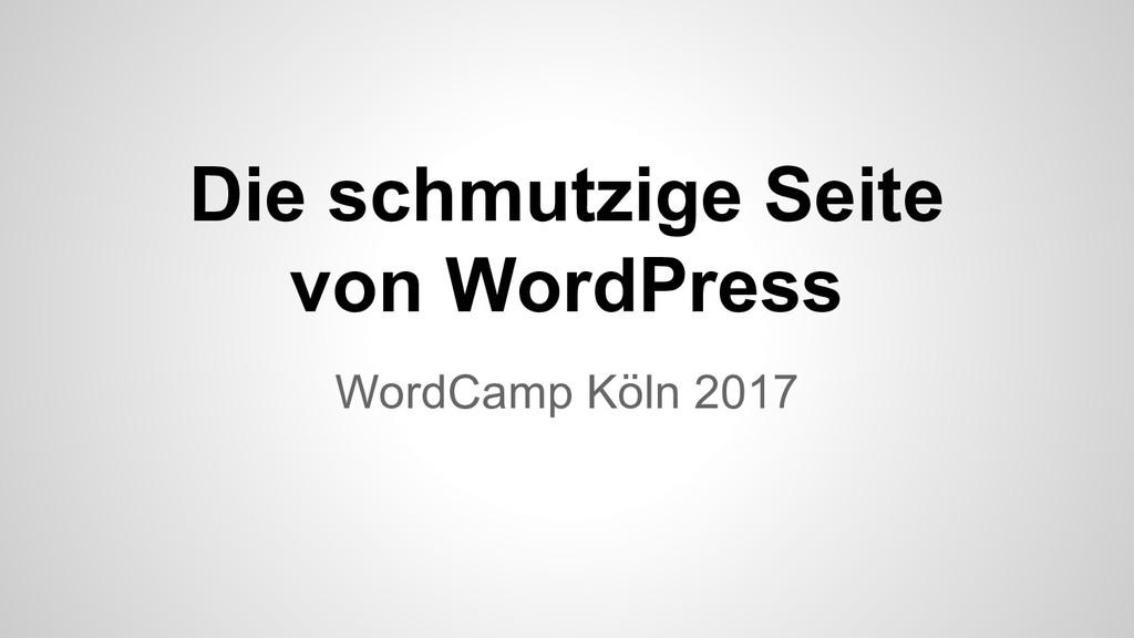 Die schmutzige Seite von WordPress WordCamp Köl...