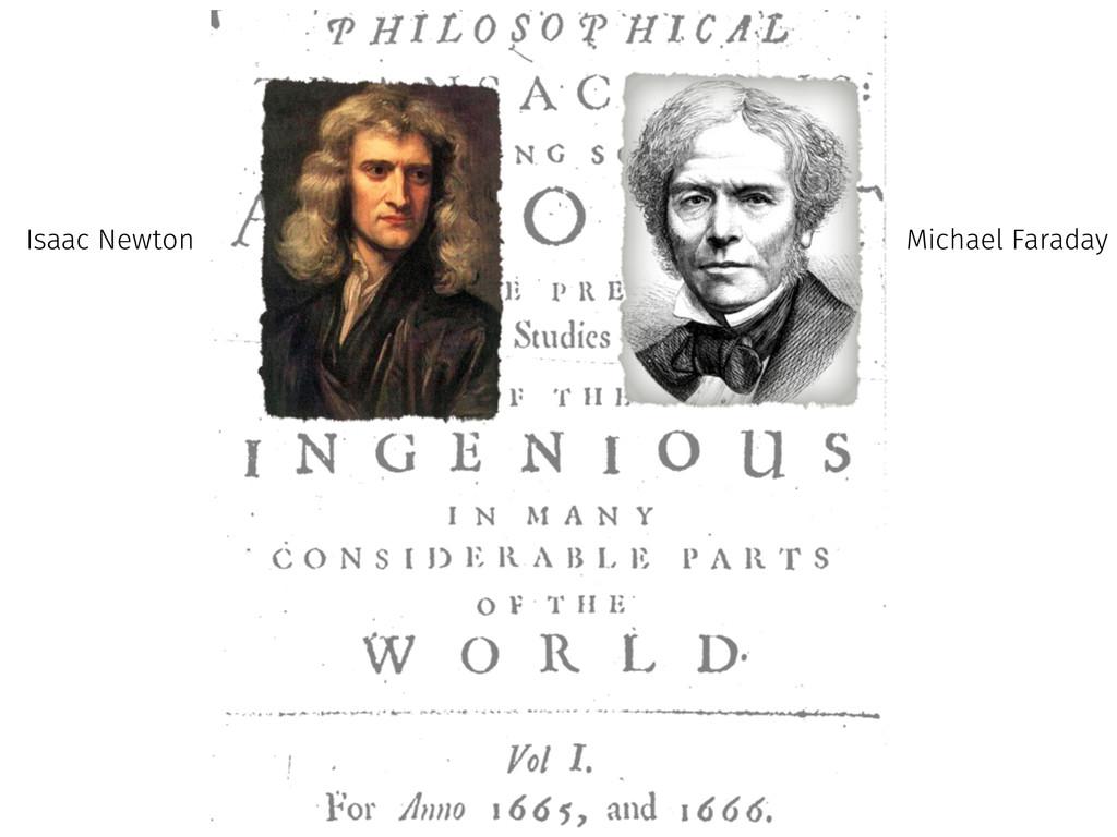 Isaac Newton Michael Faraday