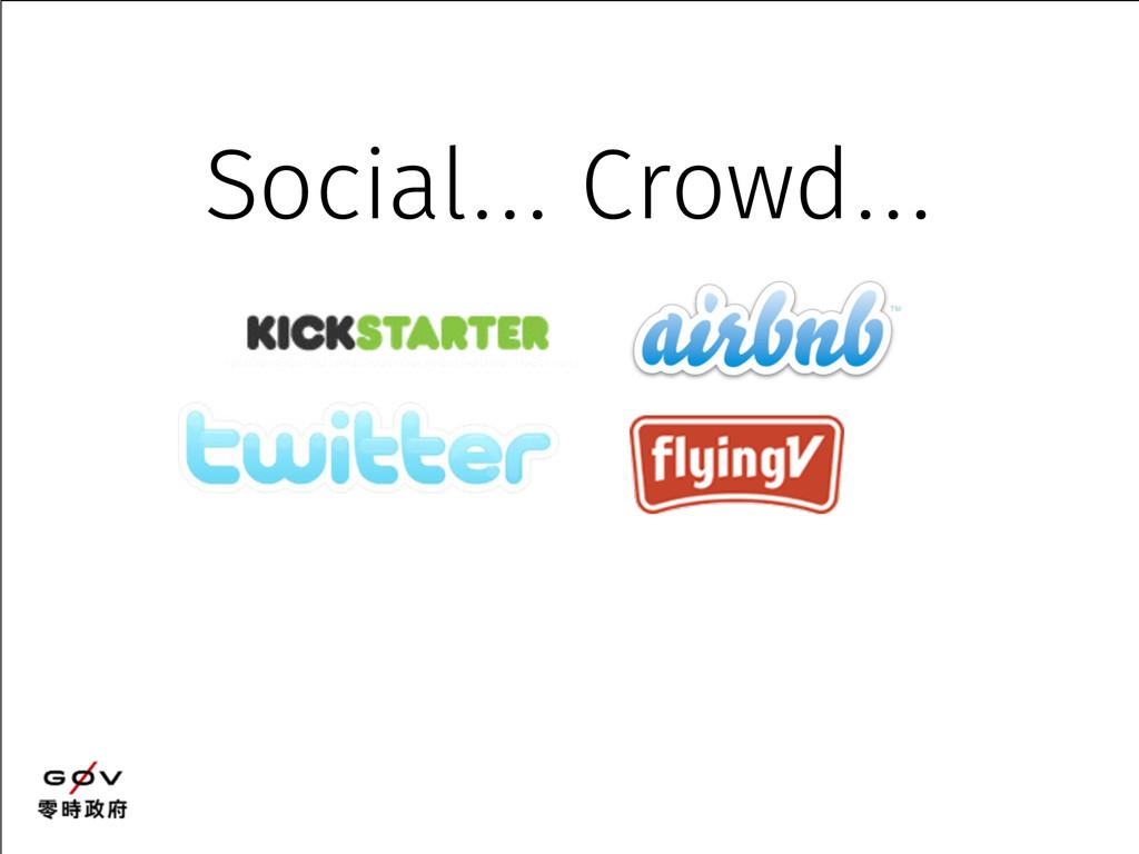 Social… Crowd…