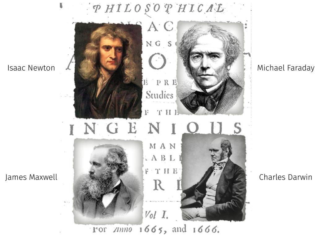 Isaac Newton Michael Faraday James Maxwell Char...