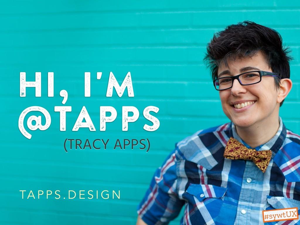 Hi, i'm @tapps (TRACY APPS) TA P P S . D E S I ...