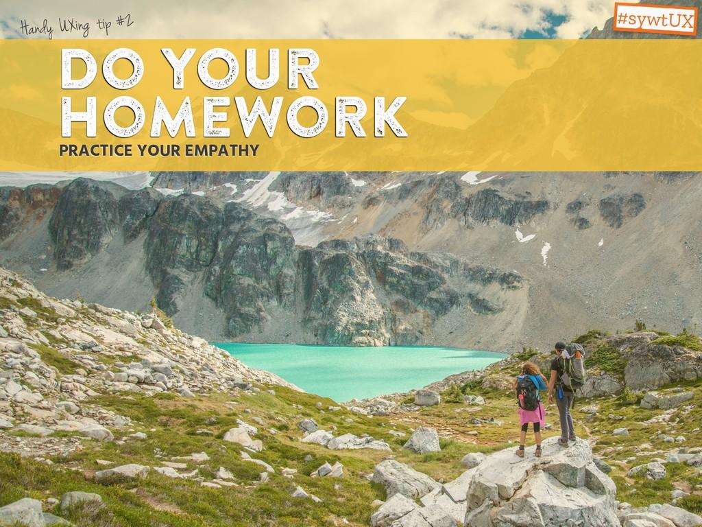 Do your homework PRACTICE YOUR EMPATHY Handy UX...