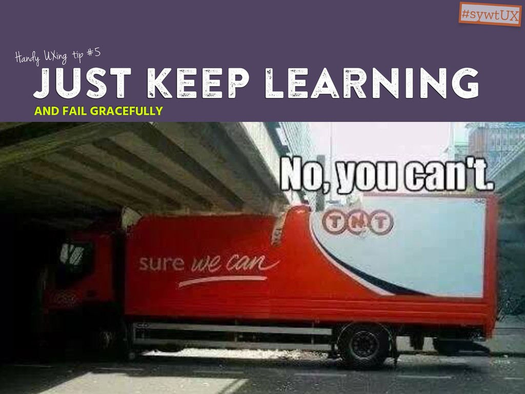 just keep learning Handy UXing tip #5 AND FAIL ...