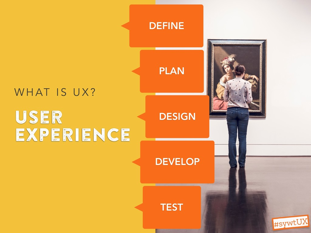 User Experience W H AT I S U X ? PLAN DESIGN DE...