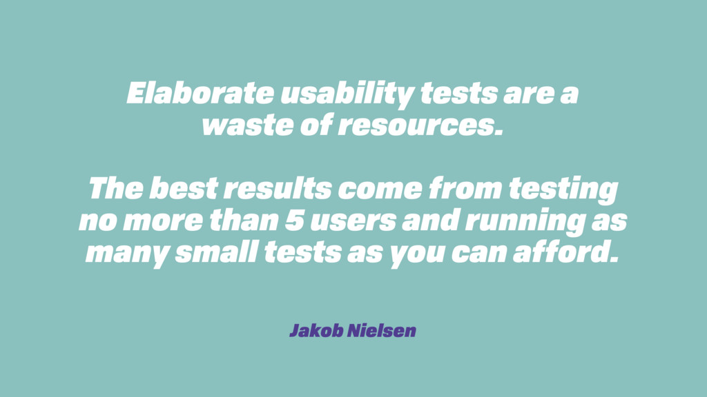 Elaborate usability tests are a waste of resour...
