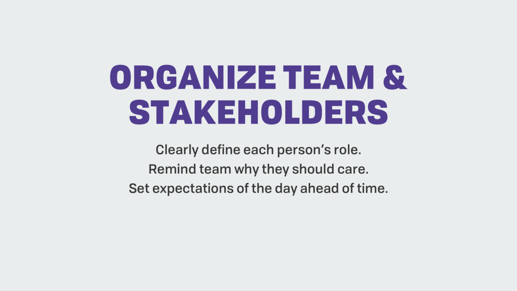 Clearly define each person's role. Remind team ...