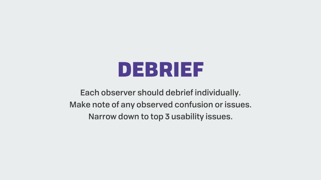 Each observer should debrief individually. Make...