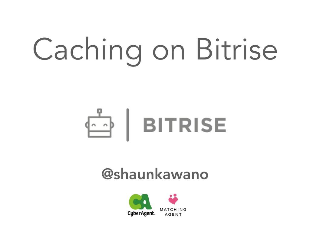 Caching on Bitrise @shaunkawano