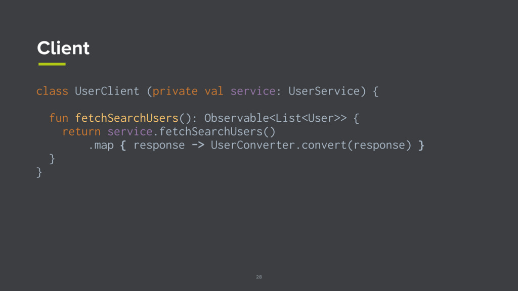 28 Client class UserClient (private val service...