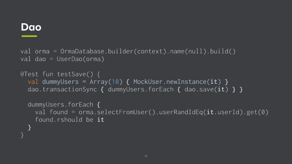 41 Dao val orma = OrmaDatabase.builder(context)...