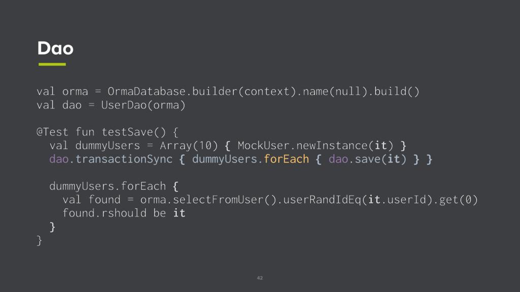 42 Dao val orma = OrmaDatabase.builder(context)...