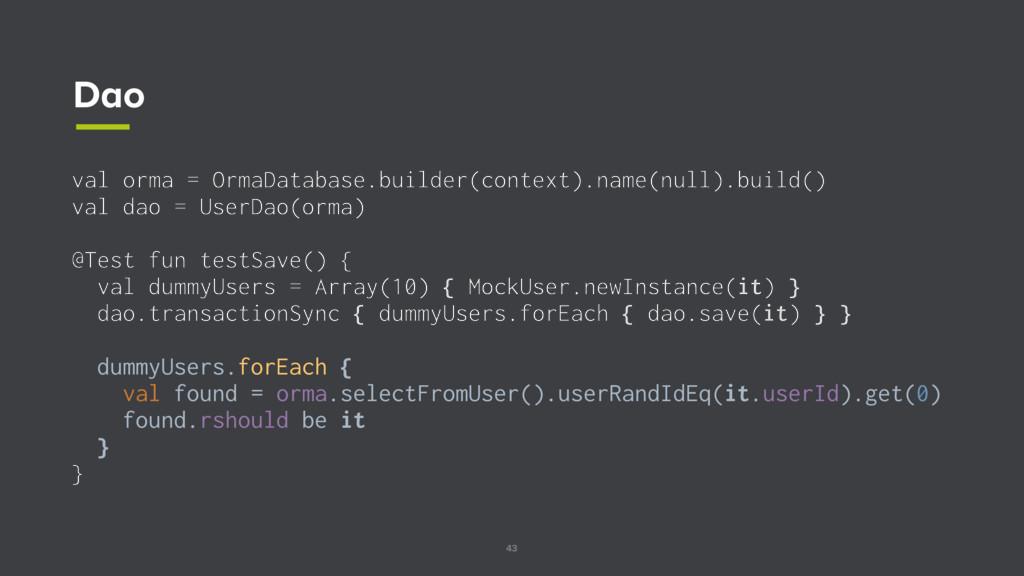 43 Dao val orma = OrmaDatabase.builder(context)...