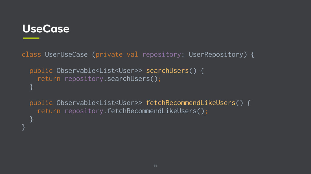 55 UseCase class UserUseCase (private val repos...