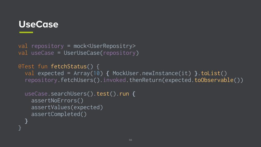 56 UseCase val repository = mock<UserRepositry>...