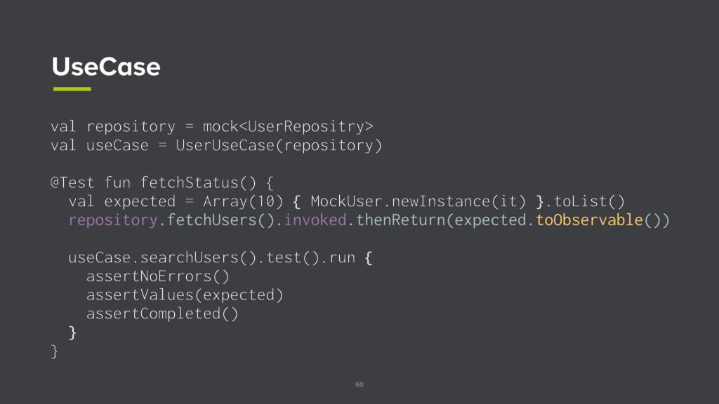 60 UseCase val repository = mock<UserRepositry>...
