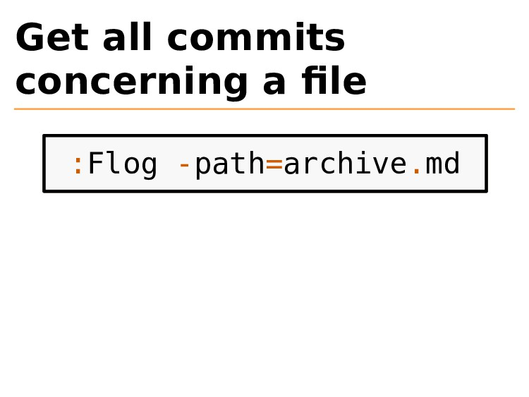 Get all commits concerning a file :Flog -path=ar...