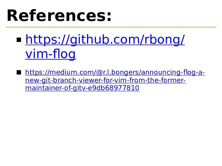 References: https://github.com/rbong/ vim-flog h...