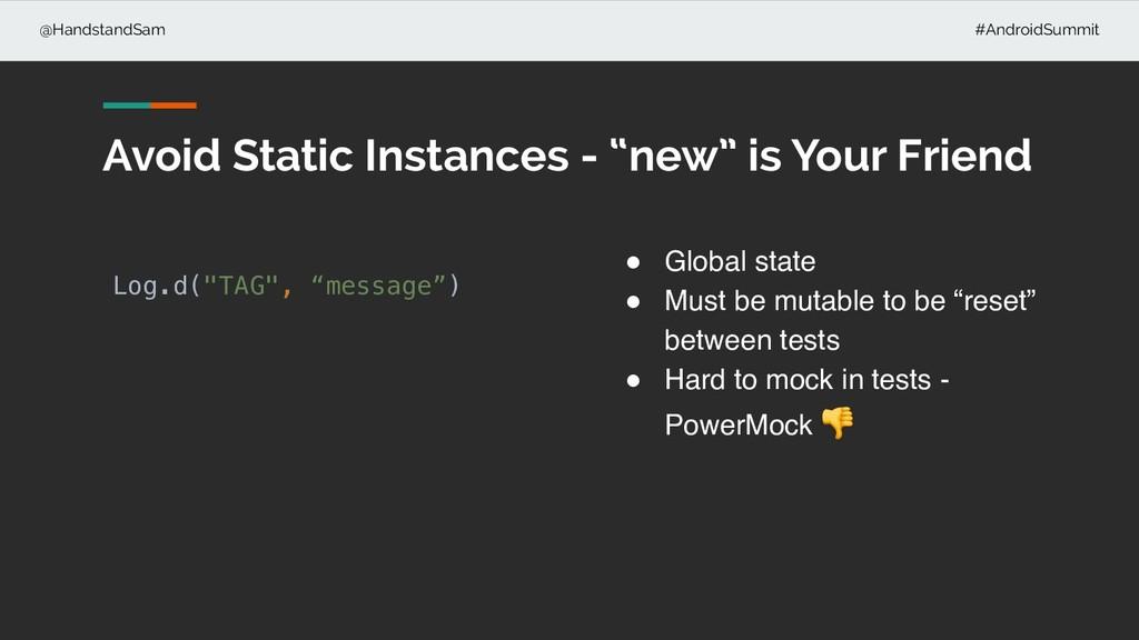 @HandstandSam #AndroidSummit Avoid Static Insta...