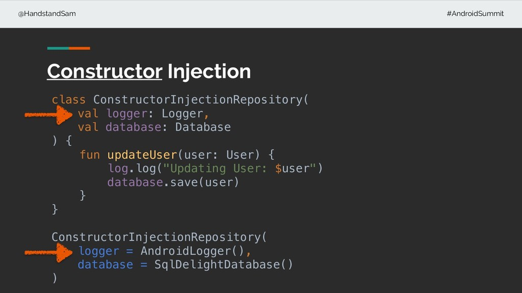 @HandstandSam #AndroidSummit Constructor Inject...