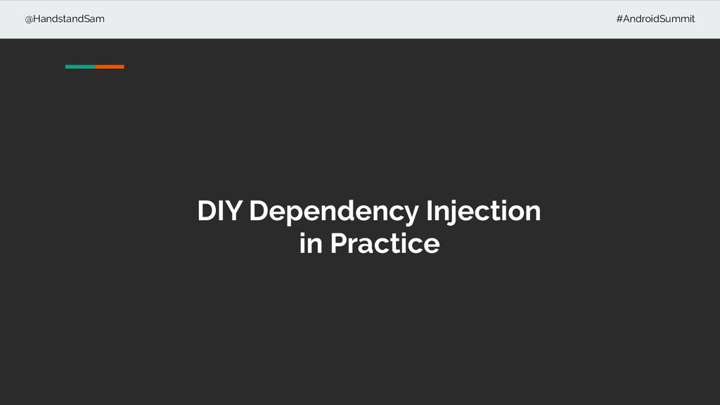 @HandstandSam #AndroidSummit DIY Dependency Inj...