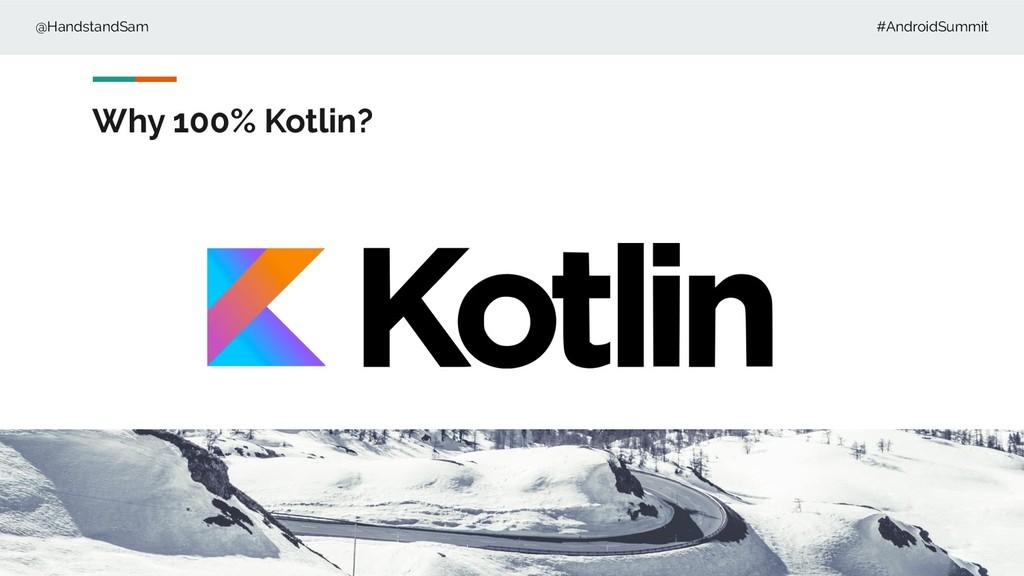 @HandstandSam #AndroidSummit Why 100% Kotlin?
