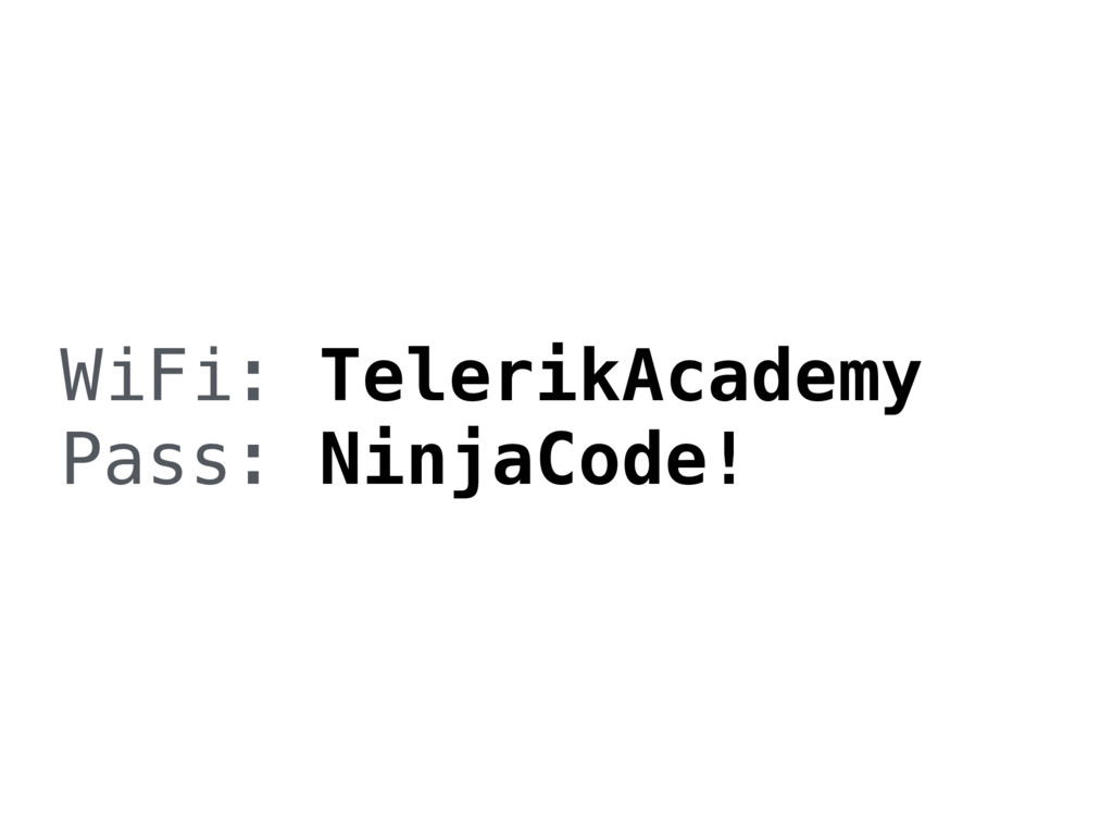 WiFi: TelerikAcademy Pass: NinjaCode!