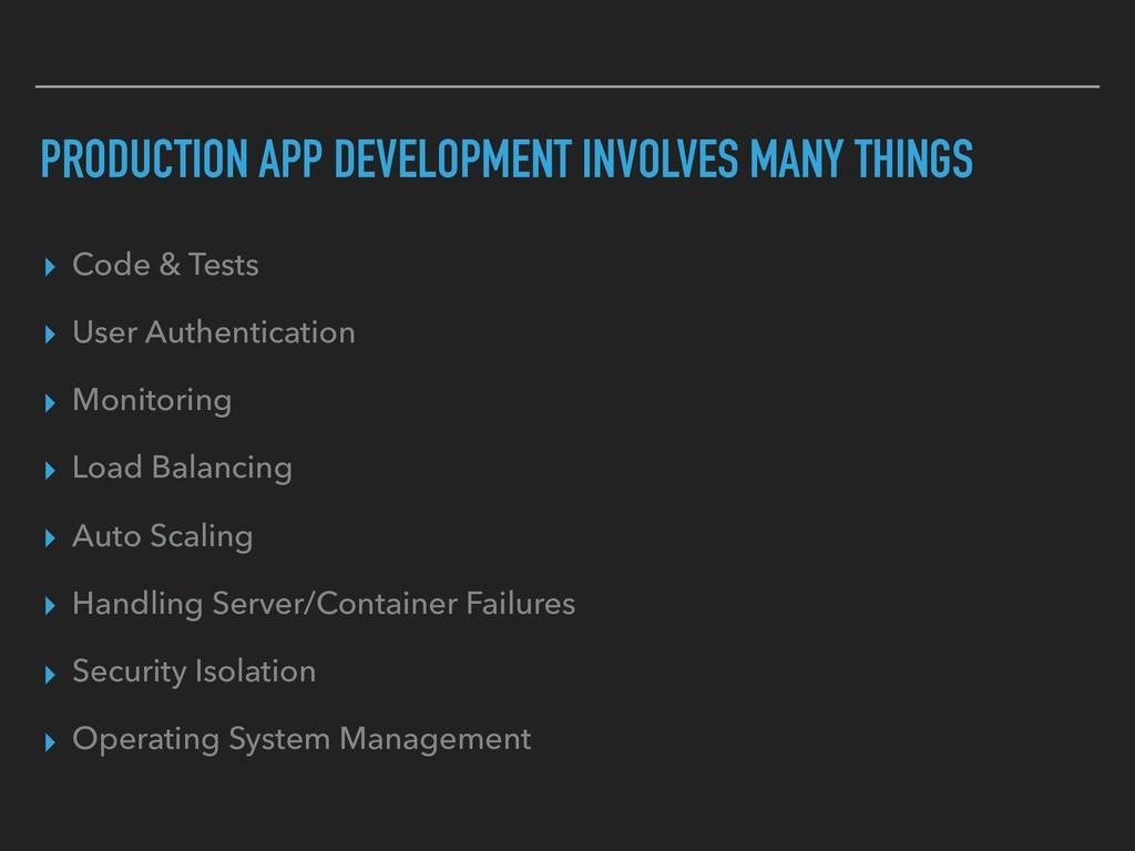 PRODUCTION APP DEVELOPMENT INVOLVES MANY THINGS...