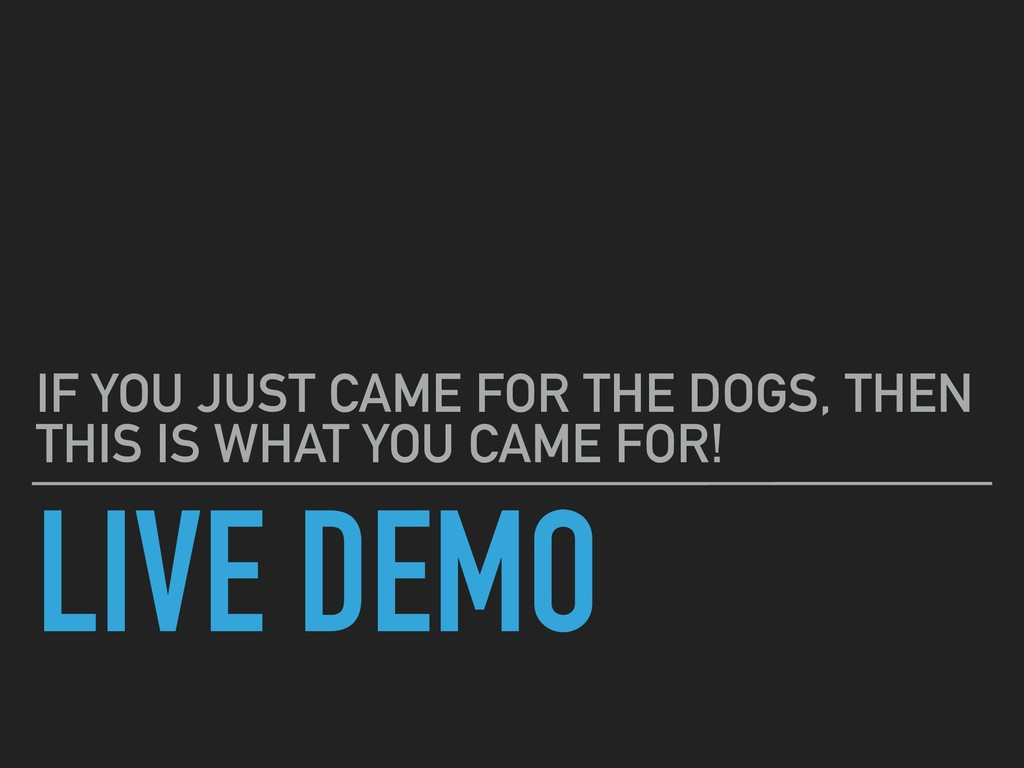 LIVE DEMO IF YOU JUST CAME FOR THE DOGS, THEN T...