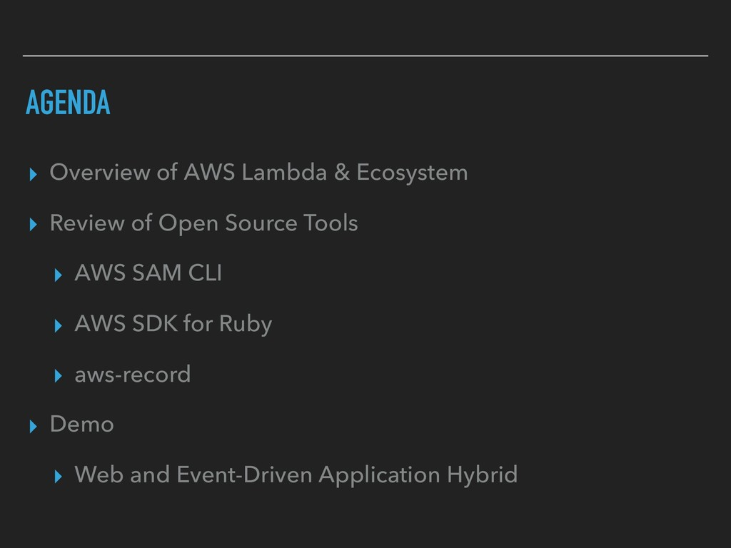 AGENDA ▸ Overview of AWS Lambda & Ecosystem ▸ R...