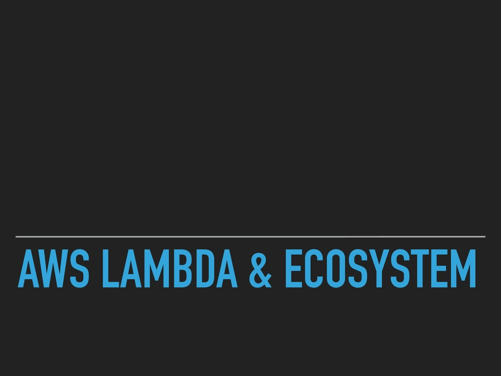AWS LAMBDA & ECOSYSTEM