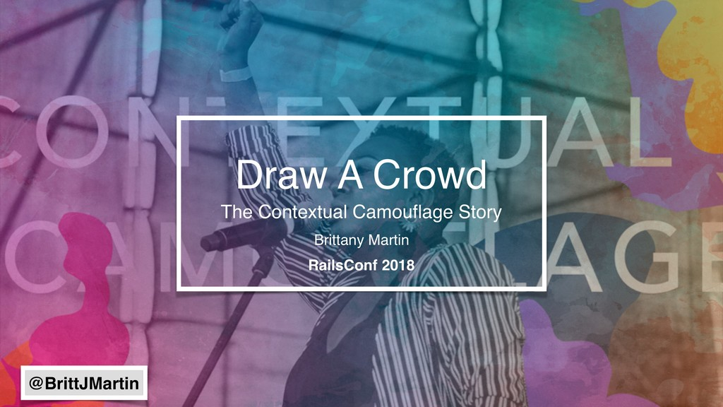 Draw A Crowd Brittany Martin RailsConf 2018 The...